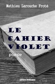 le cahier violet de mathieu larouche frote