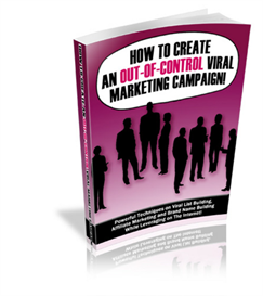 how to create an out of control viral marketing campaign - new ebook w