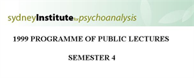 sydney institute for psychoanalysis 1999 public lecture series term 4