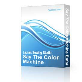 Say The Color Machine Embroidery Design, 5x7   Software   Design