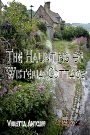 The Haunting of Wisteria Cottage by Violetta Antcliff | eBooks | Fiction