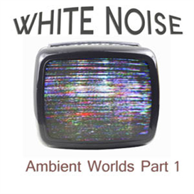 ambient worlds 1 : white noise