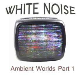 Ambient Worlds 1 : White Noise | Music | Soundbanks
