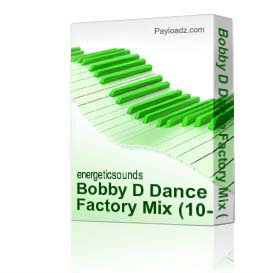 Bobby D Dance Factory Mix (10-16-10) | Music | Dance and Techno