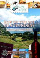culinary travels  how do you say graubunden? switzerland