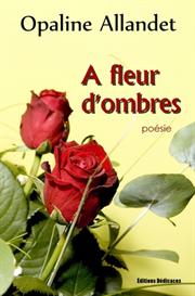 A fleur d ombres par Opaline Allandet | eBooks | Poetry