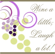 wine a little, laugh a lot!