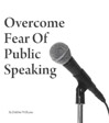 Overcome Fear of Public Speaking | Audio Books | Health and Well Being