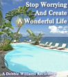 stop worrying and create a wonderful life