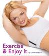 exercise and enjoy it