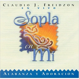 CLAUDIO FREIDZON Sopla En Mi (1999) (VIDA MUSIC PUBLISHERS) (11 TRACKS) 320 Kbps MP3 ALBUM | Music | Gospel and Spiritual