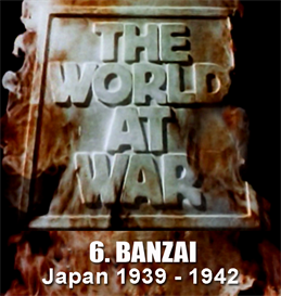 the world at war - 6. banzai (japan 1931 - 1942)