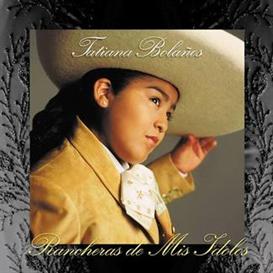 TATIANA BOLANOS Rancheras De Mis Idolos (2000) (SONY U.S. LATIN) (13 TRACKS) 320 Kbps MP3 ALBUM | Music | World