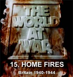 the world at war - 15 home fires: britain (1940-1944)