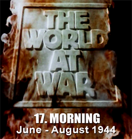THE WORLD AT WAR - 17-Morning: (June  August 1944 | Movies and Videos | Documentary