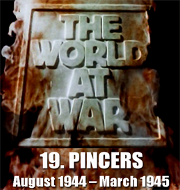 the world at war - 19  pincers: (august 1944  march 1945)