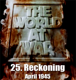 the world at war - 25-reckoning (april 1945)