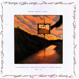 NITTY GRITTY DIRT BAND More Great Dirt: The Best Of Vol. II (2009) (RMST) (RHINO) (10 TRACKS) 320 Kbps MP3 ALBUM | Music | Country
