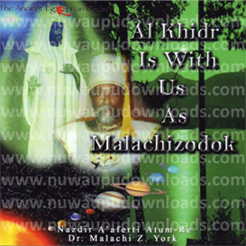 al khidr is with us as malachizodok