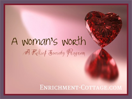a woman's worth relief society program