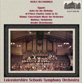 debut recordings (1967) of british orchestral music - tippett: suite for the birthday of prince charles (suite in d); ridout: concertante music for orchestra; mathias: sinfonietta; arnold: divertimento - leicestershire schools symphony orchestra