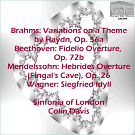 brahms: variations on a theme by haydn, op. 56a; beethoven: fidelio overture, op. 72b; mendelssohn: hebrides overture (fingal's cave); wagner: siegfried idyll - sinfonia of london/colin davis