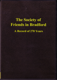 the society of friends in bradford - a record of 270 years.