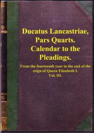 Ducatus Lancastrle Pars Quarta - Calendar to the Pleadings 1834 from the fourteenth year to the end of the reign of Queen Elizabeth I. Vol III. | eBooks | Reference
