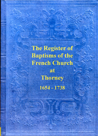 The Register of Baptisms of the French Prostestant Refugees settled at Thorney in Cambridgeshire. 1654 to 1738. | eBooks | Reference