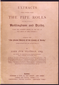 extracts (with notes) from the pipe rolls for the counties of nottingham and derby. from the earliest period to the end of the reign of king edward i.