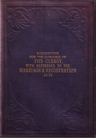 suggestions for the guidance of the clergy, with reference to the marriage registration acts