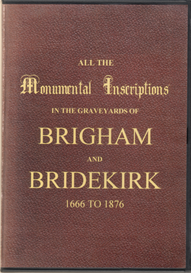 all the monumental inscriptions in the graveyards of brigham & bridekirk, near cockermouth, in the county of cumberland, from 1666 - 1876.