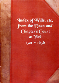 yorkshire archaeological society record series vol. xxxviii index of wills, etc. from the dean and chapter's court at york 1321-1636 with an appendix of original wills 1524-1724