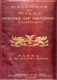 calendar of wills proved and enrolled in the court of husting, london, part i - ad 1258-1358