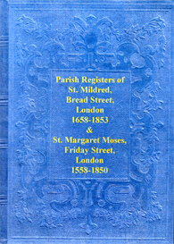 the parish registers of st. mildred, bread street, london and st. margaret moses, friday street, london