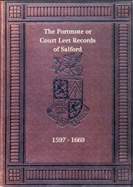the portmote or court leet records of the borough or town and royal manor of salford from the year 1597 to the year 1669 inclusive.
